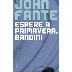 Imagem de Espere a Primavera, Bandini - Fante, John - 9788503007559