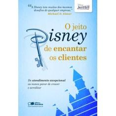 O Jeito Disney de Encantar Os Clientes - Disney Institute - 9788502124042