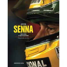Ayrton Senna - Uma Lenda a Toda Velocidade - Christopher Hilton - 9788526013711