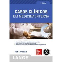 Imagem de Casos Clínicos Em Medicina Interna - 4ª Ed. 2014 - Toy, Eugene C.; Jr, John T. Patlan - 9788580552782