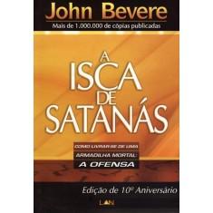 A Isca de Satanás - Como Livrar-se de Uma Armadilha Mortal: Ofensa - Edição de 10º Aniversário - Bevere, John - 9788599858196