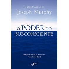 O Poder do Subconsciente - Murphy, Joseph - 9788581030135