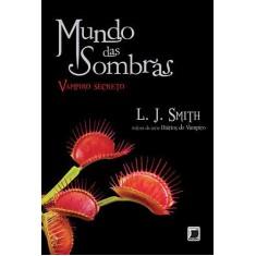 Vampiro Secreto - Col. Mundo Das Sombras - Vol. 1 - Smith, L. J. - 9788501089120