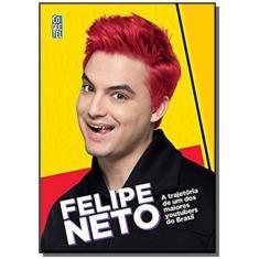 Felipe Neto - A Trajetória de Um Dos Maiores Youtubers do Brasil - Neto, Felipe - 9788555460869