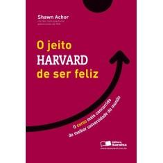 O Jeito Harvard de Ser Feliz - o Curso Mais Concorrido de Uma Das Melhores Universidades do Mundo - Achor, Shawn - 9788502180260