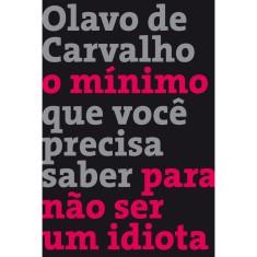 O Mínimo Que Você Precisa Saber Para Não Ser Um Idiota - Carvalho, Olavo De - 9788501402516