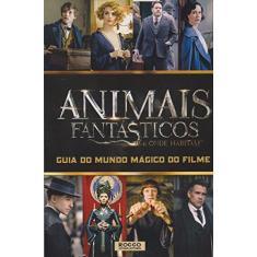 Animais Fantásticos e Onde Habitam - Guia do Mundo Mágico do Filme - Kogge, Michael; - 9788579803048