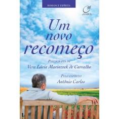 Um Novo Recomeço - Carvalho, Vera Lúcia Marinzeck De - 9788578130770