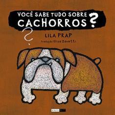 Imagem de Você Sabe Tudo Sobre Cachorros ? - Nova Ortografia - Prap, Lila - 9788578480851
