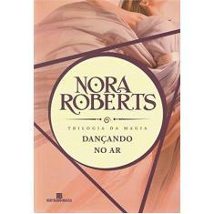 Imagem de Dançando no Ar - Trilogia da Magia 1 - Roberts, Nora - 9788528610451