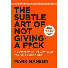 The Subtle Art of Not Giving A F*ck: A Counterintuitive Approach to Living a Good Life - Mark Manson - 9780062457714
