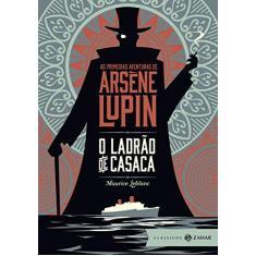 O Ladrão de Casaca. As Primeiras Aventuras de Arsène Lupin - Maurice Leblanc - 9788537815632