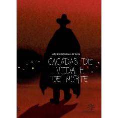 Caçadas de Vida e de Morte - Cunha, Joao Gilberto R. - 9788585663391