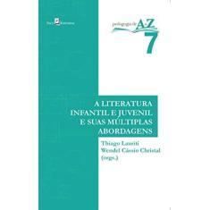 Imagem de A Literatura Infantil e Juvenil e Suas Múltiplas Abordagens - Volume 7. Coleção Pedagogia de A à Z - Thiago Lauriti - 9788581482323
