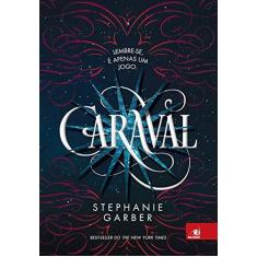 Caraval - Lembre-Se, É Apenas Um Jogo - Garber, Stephanie - 9788581638560