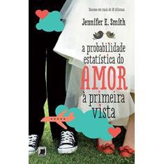 A Probabilidade Estatística do Amor Á Primeira Vista - Jennifer E. Smith - 9788501095442