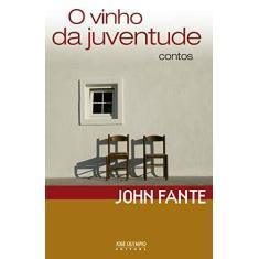 O Vinho da Juventude - Fante, John - 9788503010696