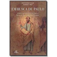 Imagem de Em Busca de Paulo: Como o Apóstolo de Jesus Opôs o Reino de Deus ao Império Romano - John Dominic Crossan - 9788535619775
