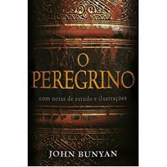 Peregrino, O: Com Notas de Estudo e Ilustrações - John Bunyan - 9788599145098