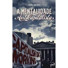 A Mentalidade Anticapitalista - Mises, Ludwig Von - 9788593751301