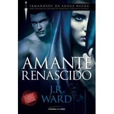 Imagem de Amante Renascido - Col. Irmandade da Adaga Negra - 10ª Ed. 2012 - Ward, J. R. - 9788579303487