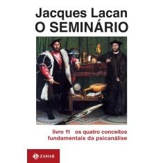 O Seminario Livro 11 - Os Quatro Conceitos - Lacan, Jacques - 9788571103177