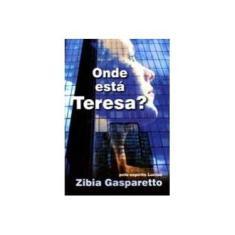 Onde Está Teresa ? ( Brochura ) - Gasparetto, Zibia - 9788577220175