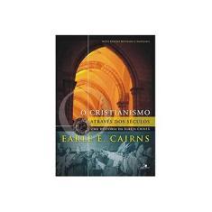 Cristianismo Através dos Séculos, O - Valdemar Kroker, Earle E. Cairns, Israel Belo De Azevedo - 9788527503853