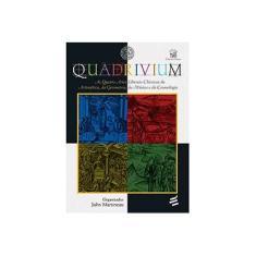 Imagem de Quadrivium: As Quatro Artes Liberais Clássicas da Aritmética, da Geometria, da Música e da Cosmologia - John Martineau - 9788580331622