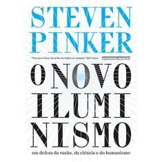 O Novo Iluminismo - Em Defesa Da Razão, Da Ciência E Do Humanismo - Pinker, Steven - 9788535931440