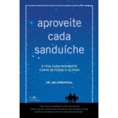 Aproveite Cada Sanduíche - Dr. Lee Lipsenthal - 9788539003389