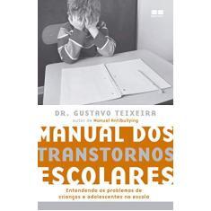 Manual Dos Transtornos Escolares - Teixeira, Dr. Gustavo - 9788576846406
