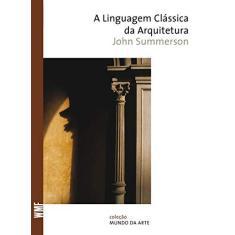Imagem de A Linguagem Clássica da Arquitetura - Col. Mundo da Arte - Summerson, John - 9788578271794