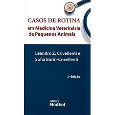 Casos de Rotina Em Medicina Veterinária de Pequenos Animais - 2ª Ed. 2015 - Borin-crivellenti, Sofia; Crivellenti, Leandro Z. - 9788562451362