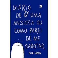 """Diário De Uma Ansiosa Ou Como Parei De Me Sabotar - """"evans, Beth"""" - 9788501115614"""