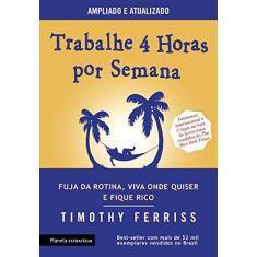 Imagem de Trabalhe 4 Horas Por Semana - Fuja Da Rotina, Viva Onde Quiser E Fique Rico - Ferriss, Timothy - 9788542211566