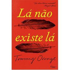 Lá Não Existe Lá - Tommy Orange - 9788532531117