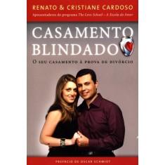 Casamento Blindado - o Seu Casamento À Prova de Divórcio - Cardoso, Renato; Cardoso, Cristiane - 9788578600136