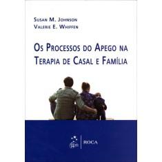 Os Processos do Apego Na Terapia de Casal e Família - Johson, Susan M. - 9788572418676