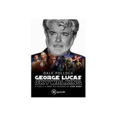 George Lucas - Skywalking - A Vida e A Obra do Criador de Star Wars - Pollock, Dale - 9788584610464