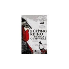 O Último Reino - Série Crônicas Saxônicas - Cornwell, Bernard - 9788501073525