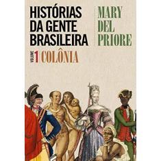 Histórias da Gente Brasileira - Vol. 1 - Priore, Mary Del - 9788544103852