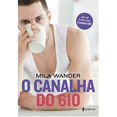 O Canalha Do 610 - Mila Wander - 9788542214567