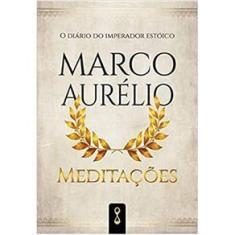 Imagem de Meditações: O Diário Do Imperador Estóico Marco Aurélio