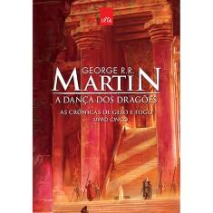 A Dança Dos Dragões - As Crônicas de Gelo e Fogo - Livro Cinco - Edição Comemorativa - Martin, George R. R. - 9788544102961
