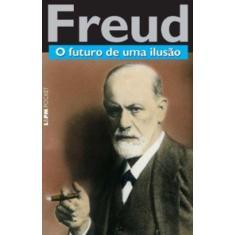 O Futuro de uma Ilusão - Col. L&pm Pocket - Freud, Sigmund - 9788525419989