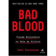 Imagem de Bad Blood: Fraude Bilionária no Vale do Silício - John Carreyrou - 9788550804538