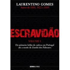 Escravidão – Vol. 1: Do primeiro leilão de cativos em Portugal até a morte de Zumbi dos Palmares - Gomes, Laurentino - 9786580634019