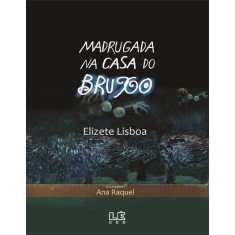 Madrugada na Casa do Bruxo - Texto Também Em Braile - Lisboa, Elizete - 9788532907707