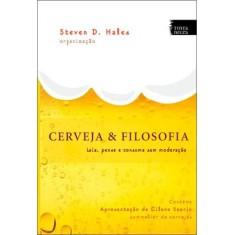 Cerveja & Filosofia - Leia, Pense e Consuma Sem Moderação - Hales, Steven D. - 9788563114075